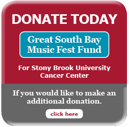 Donate today Great South Bay Music Fest Fund for Stony Brook University Cancer Center. If you would like to make an additional donation click here.